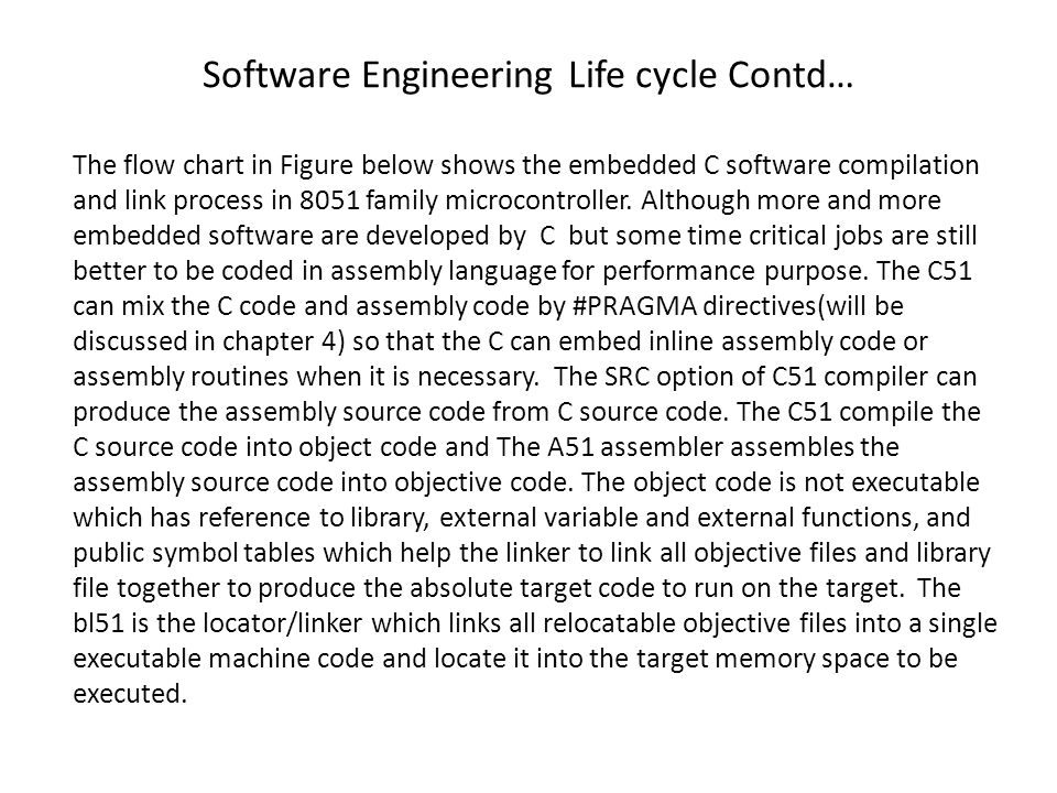 The flow chart in Figure below shows the embedded C software compilation and link process in 8051 family microcontroller.