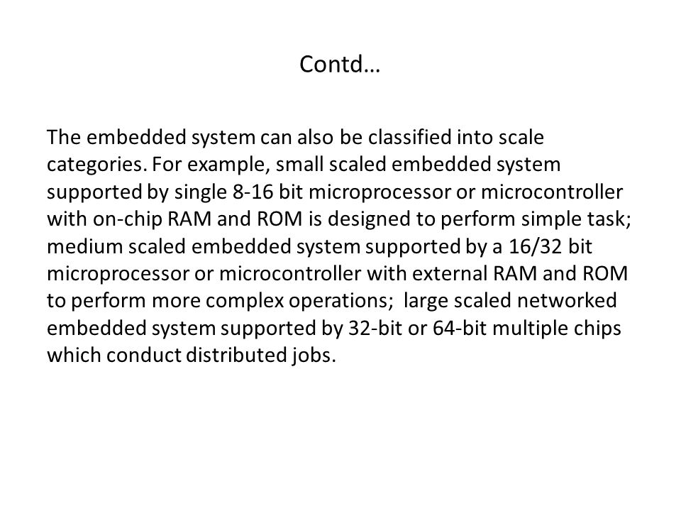 Contd… The embedded system can also be classified into scale categories.
