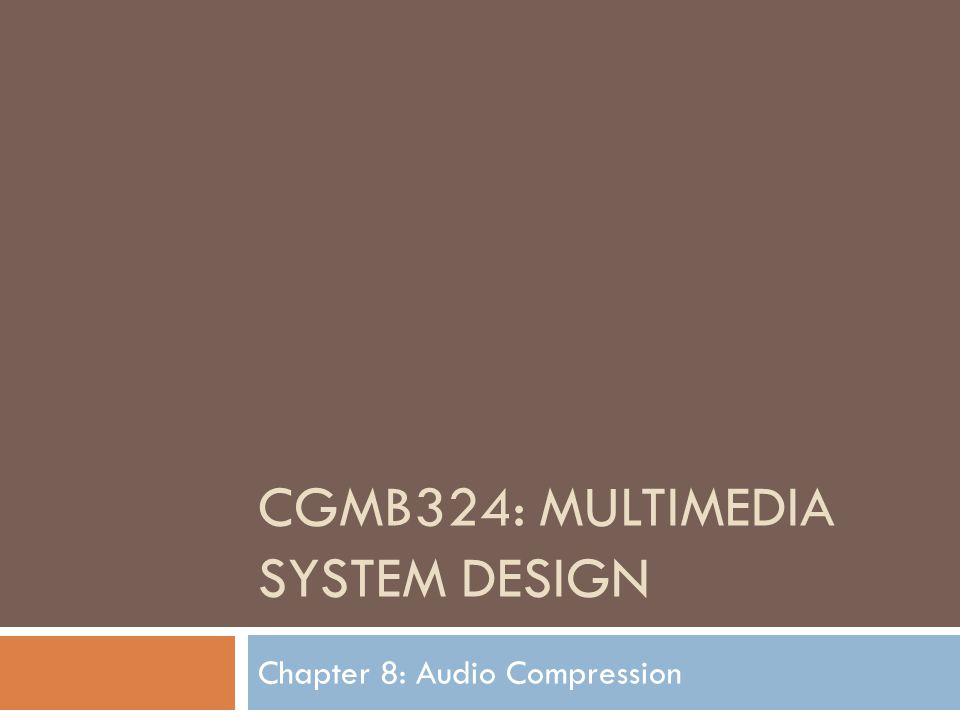 CGMB324: MULTIMEDIA SYSTEM DESIGN Chapter 8: Audio Compression