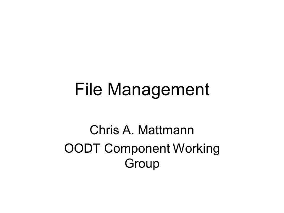 File Management Chris A. Mattmann OODT Component Working Group