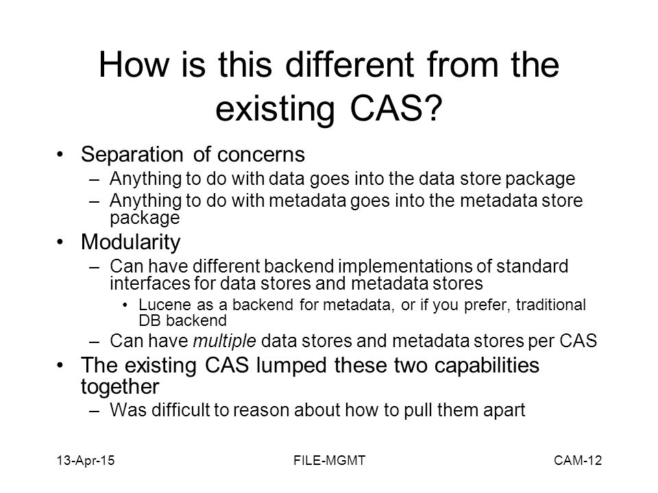 13-Apr-15FILE-MGMTCAM-12 How is this different from the existing CAS.