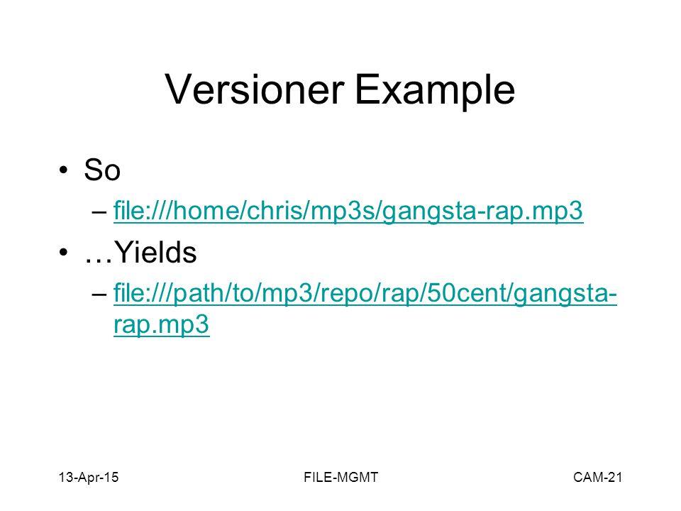 13-Apr-15FILE-MGMTCAM-21 Versioner Example So –file:///home/chris/mp3s/gangsta-rap.mp3file:///home/chris/mp3s/gangsta-rap.mp3 …Yields –file:///path/to/mp3/repo/rap/50cent/gangsta- rap.mp3file:///path/to/mp3/repo/rap/50cent/gangsta- rap.mp3