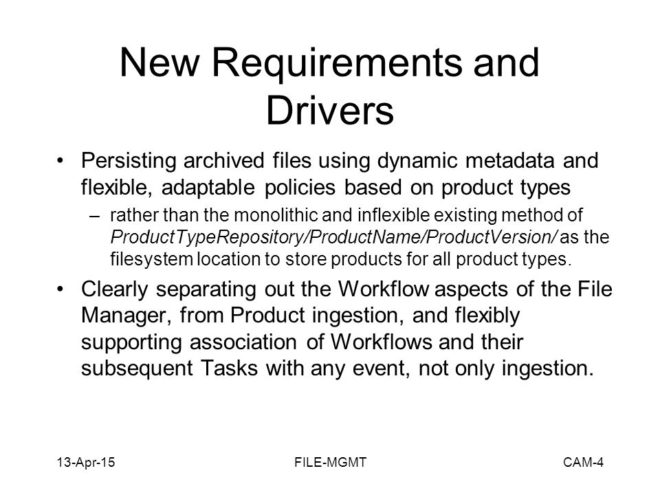 13-Apr-15FILE-MGMTCAM-4 New Requirements and Drivers Persisting archived files using dynamic metadata and flexible, adaptable policies based on produc