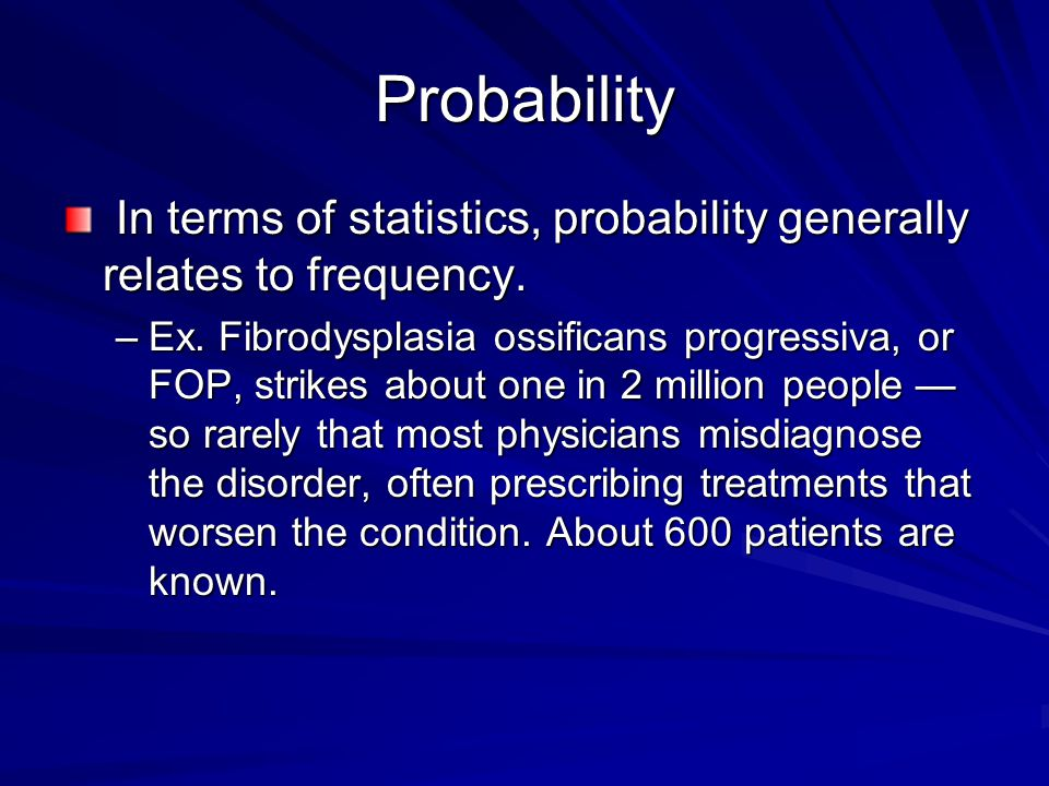 Probability In terms of statistics, probability generally relates to frequency.