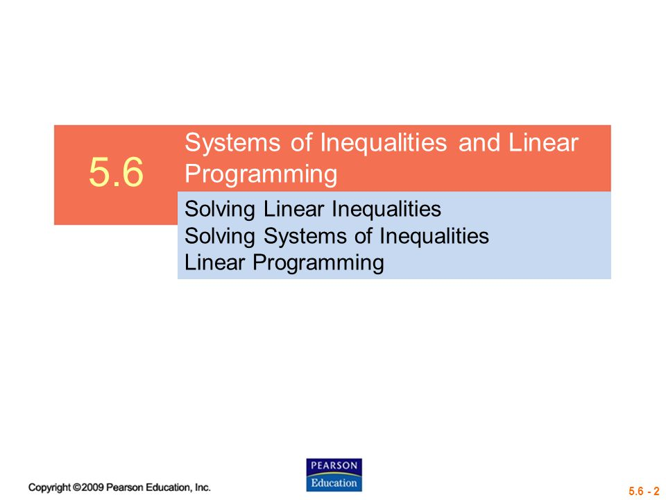 5.6 - 13 Solving Systems of Inequalities The solution set of a system of inequalities, such as is the intersection of the solution sets of its members.