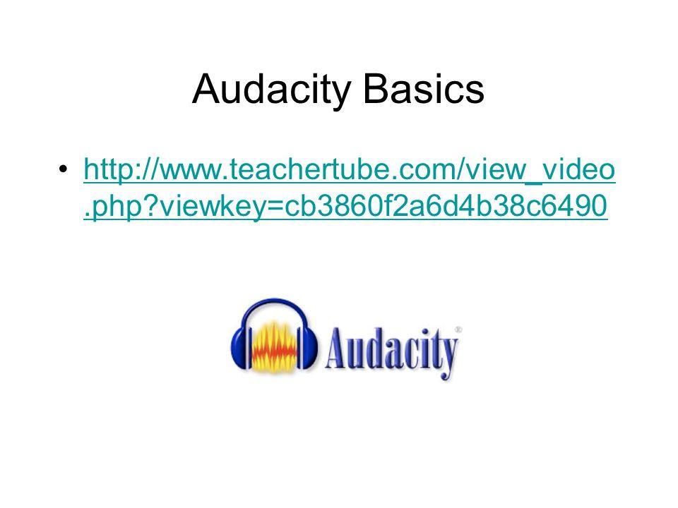 Audacity Basics http://www.teachertube.com/view_video.php?viewkey=cb3860f2a6d4b38c6490http://www.teachertube.com/view_video.php?viewkey=cb3860f2a6d4b38c6490