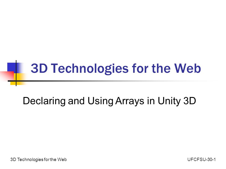 UFCFS3-30-23D Technologies for the Web Summing the Values of an Array 2 // total the numbers stored in the number array using array // length method int index; int sum; sum = 0; for (index = 0; index <= numberArray.length; index++){ sum = sum + numberArray[index] } Debug.Log( The sum of the numbers in the array is + sum)