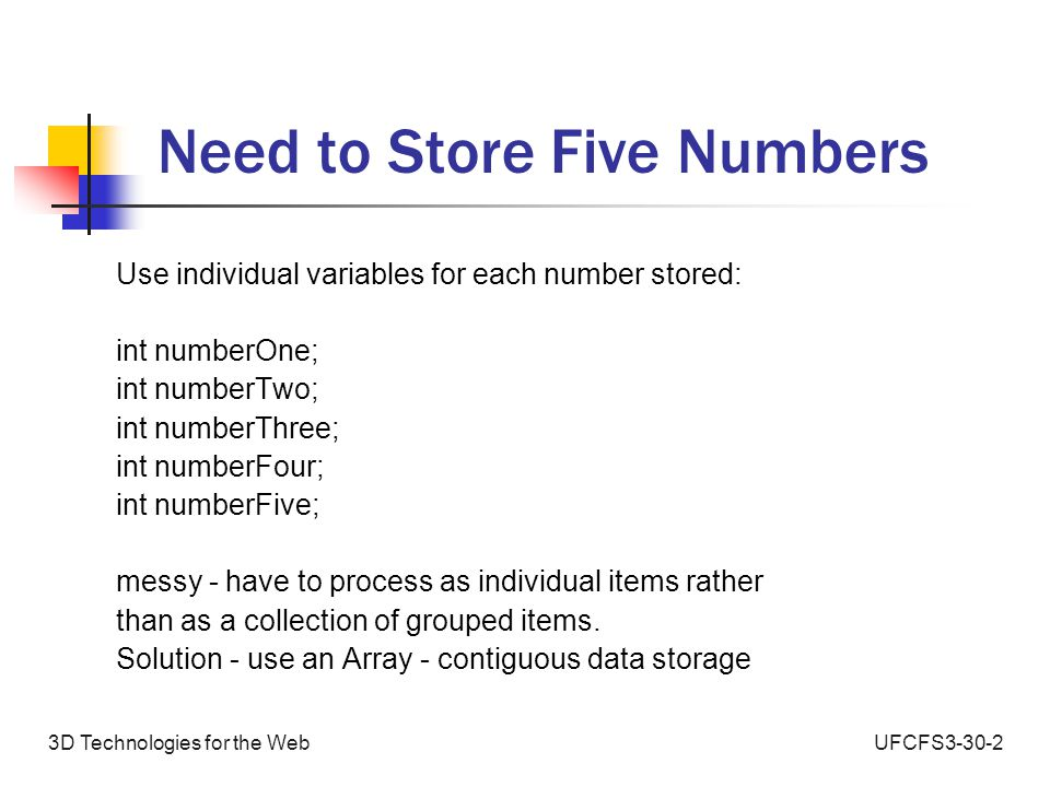 UFCFS3-30-23D Technologies for the Web Arrays and Data Storage 15 95 14 70 23 Elements The value stored at array element number 2 is 14 Arrays store values in 'elements' (compartments) i.e.