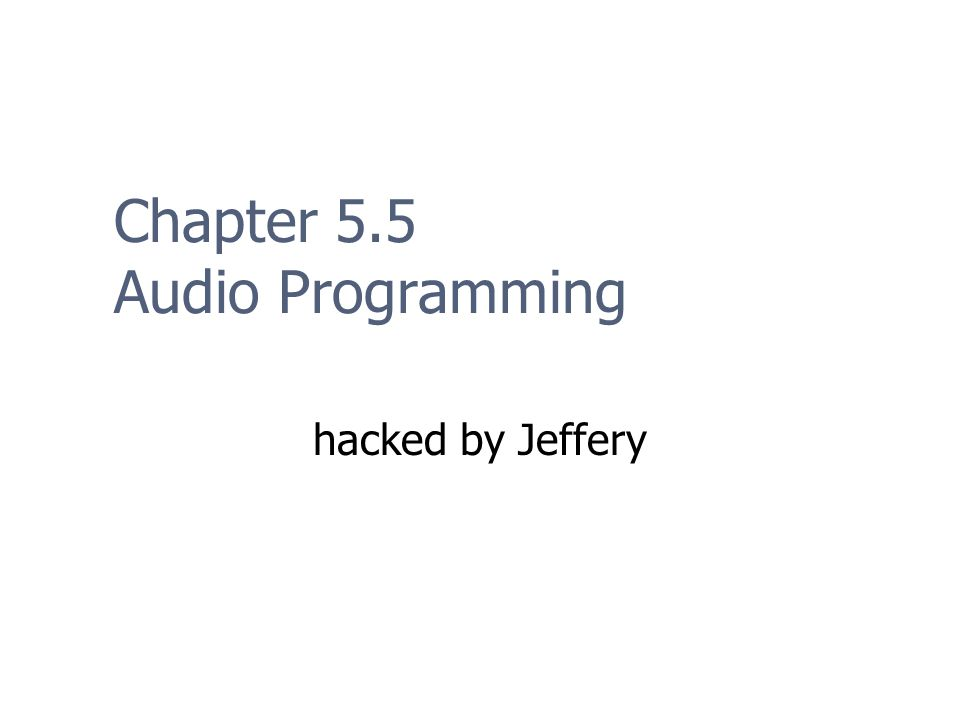 Chapter 5.5 Audio Programming hacked by Jeffery
