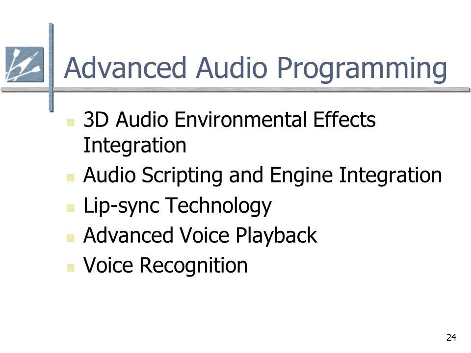 24 Advanced Audio Programming 3D Audio Environmental Effects Integration Audio Scripting and Engine Integration Lip-sync Technology Advanced Voice Pla