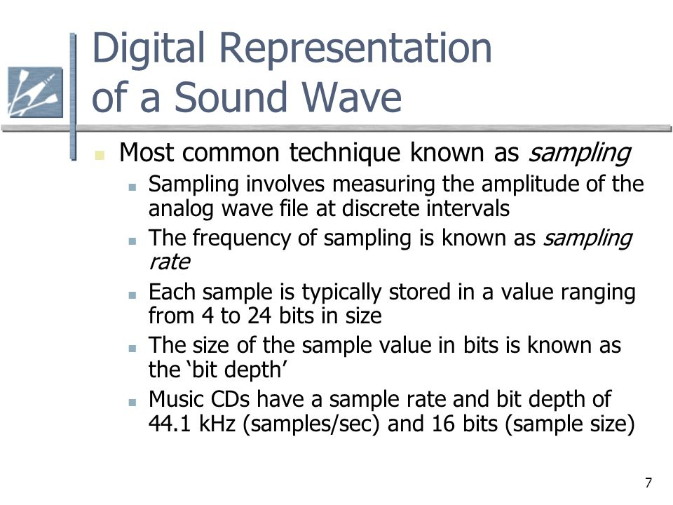 7 Most common technique known as sampling Sampling involves measuring the amplitude of the analog wave file at discrete intervals The frequency of sam