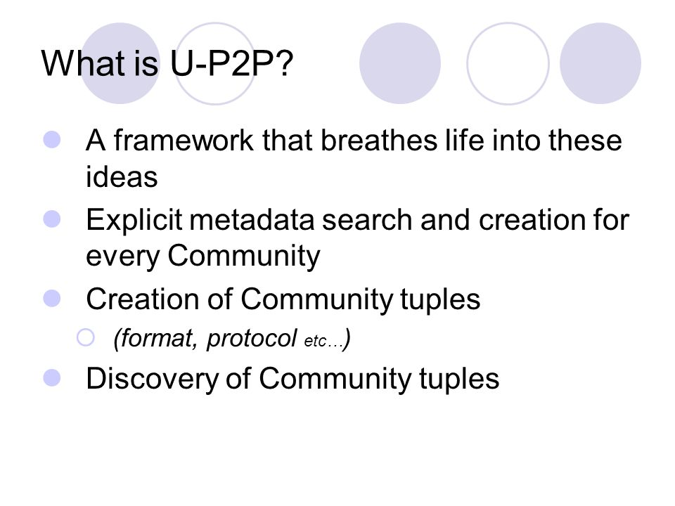 What is U-P2P? A framework that breathes life into these ideas Explicit metadata search and creation for every Community Creation of Community tuples