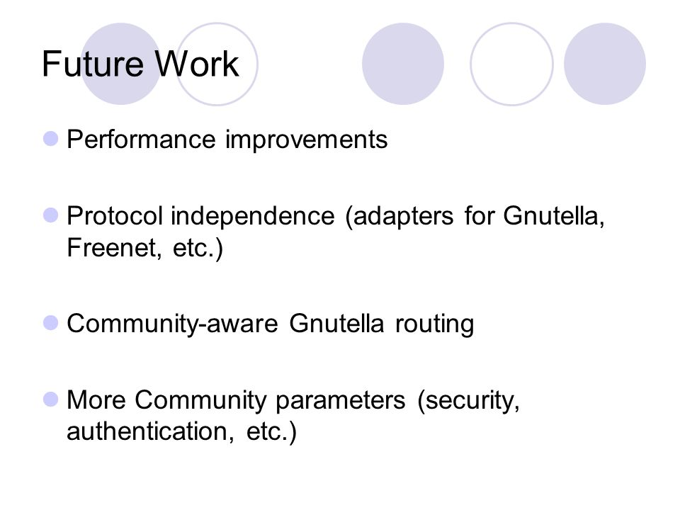 Future Work Performance improvements Protocol independence (adapters for Gnutella, Freenet, etc.) Community-aware Gnutella routing More Community parameters (security, authentication, etc.)