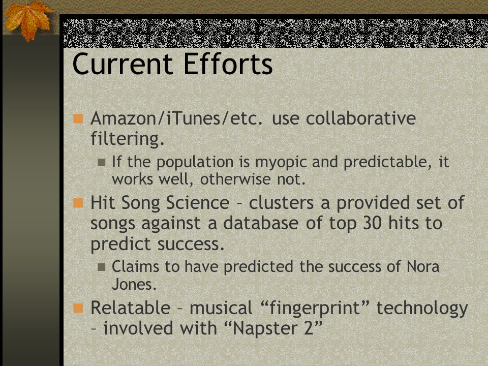 Current Efforts Amazon/iTunes/etc. use collaborative filtering.
