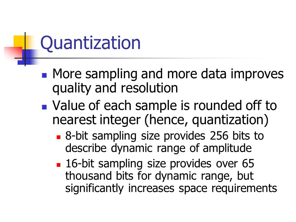 Digitized sound is sampled  Sampling frequency/rate: how often the sound sample is taken  Sampling size: how much information is stored per sample