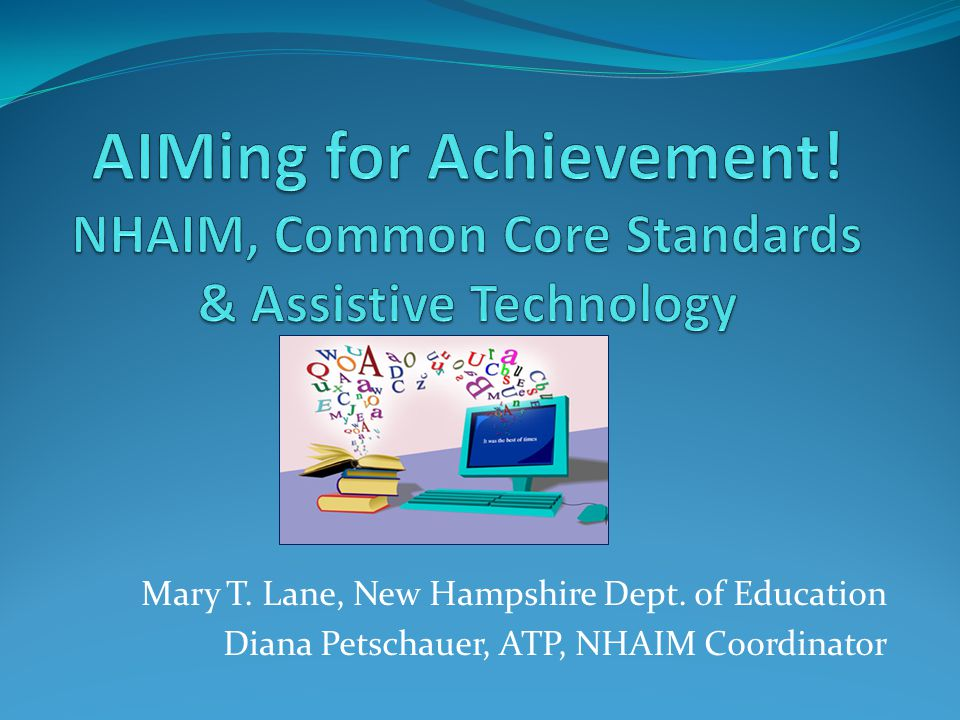 Mary T. Lane, New Hampshire Dept. of Education Diana Petschauer, ATP, NHAIM Coordinator