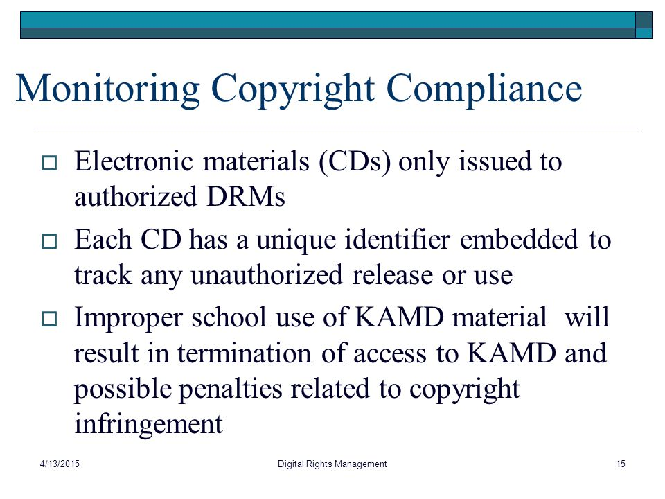Monitoring Copyright Compliance  Electronic materials (CDs) only issued to authorized DRMs  Each CD has a unique identifier embedded to track any un