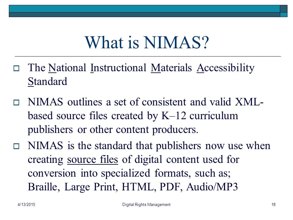What is NIMAS?  The National Instructional Materials Accessibility Standard  NIMAS outlines a set of consistent and valid XML- based source files cr