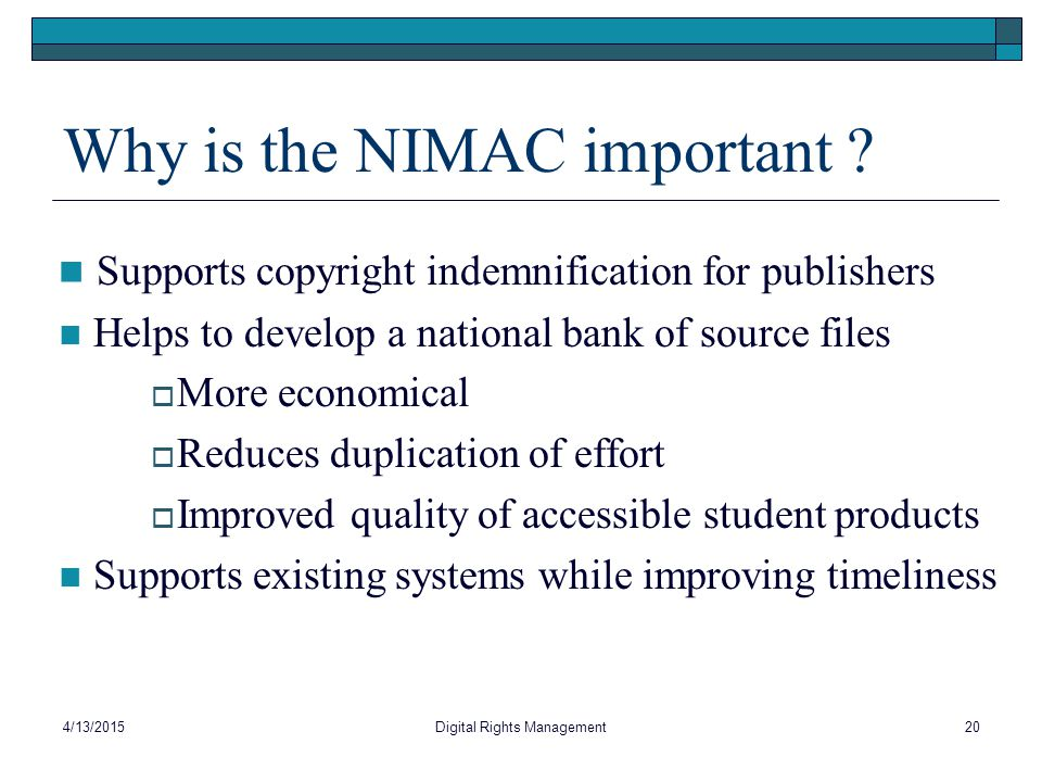 Why is the NIMAC important ? Supports copyright indemnification for publishers Helps to develop a national bank of source files  More economical  Re