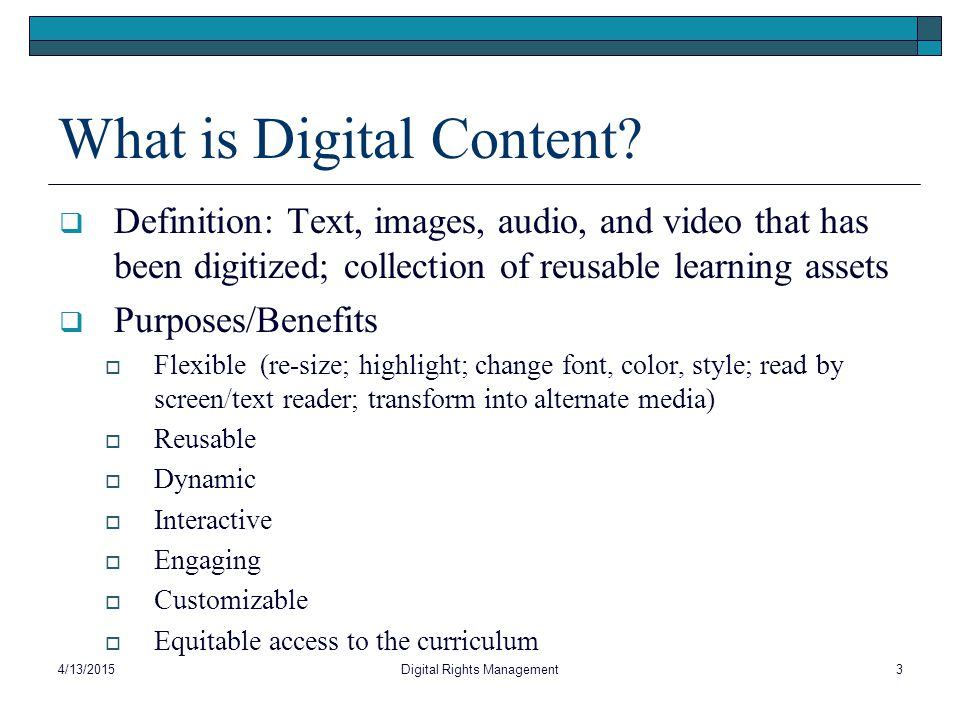 What is Digital Content?  Definition: Text, images, audio, and video that has been digitized; collection of reusable learning assets  Purposes/Benef