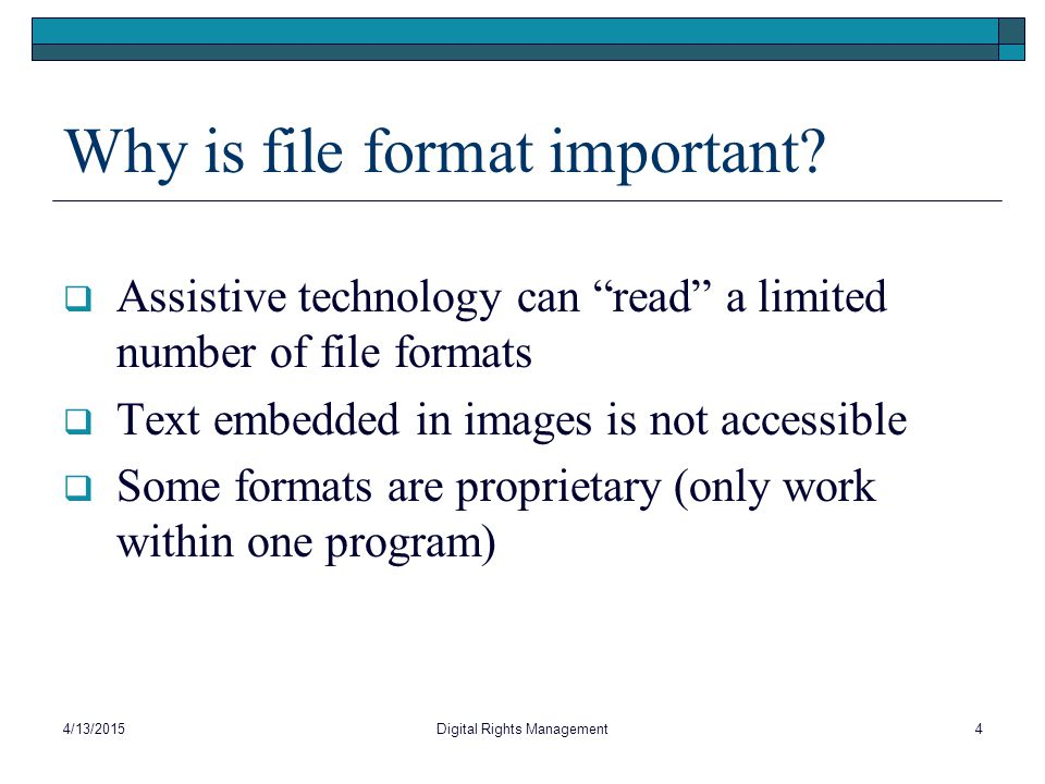 "Why is file format important?  Assistive technology can ""read"" a limited number of file formats  Text embedded in images is not accessible  Some fo"