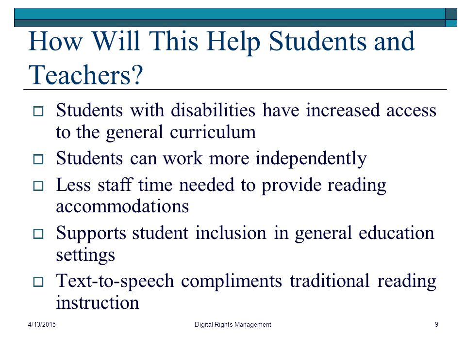 How Will This Help Students and Teachers?  Students with disabilities have increased access to the general curriculum  Students can work more indepe