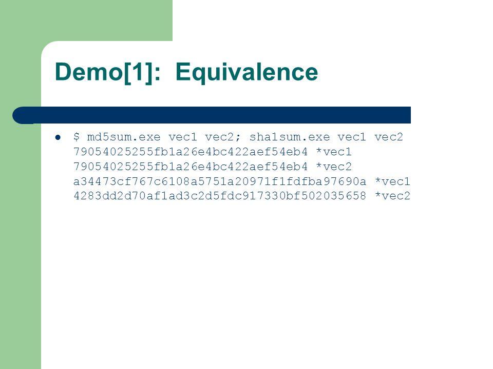 Demo[1]: Equivalence $ md5sum.exe vec1 vec2; sha1sum.exe vec1 vec2 79054025255fb1a26e4bc422aef54eb4 *vec1 79054025255fb1a26e4bc422aef54eb4 *vec2 a34473cf767c6108a5751a20971f1fdfba97690a *vec1 4283dd2d70af1ad3c2d5fdc917330bf502035658 *vec2