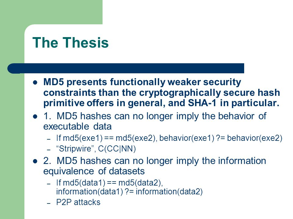 The Thesis MD5 presents functionally weaker security constraints than the cryptographically secure hash primitive offers in general, and SHA-1 in particular.