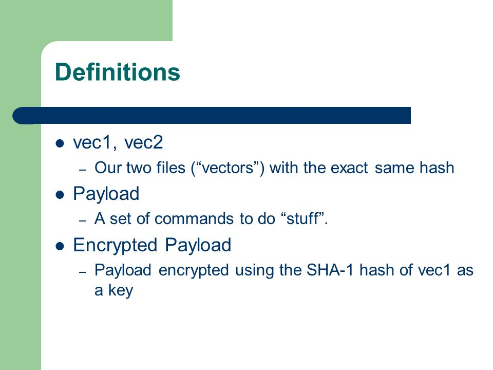 Definitions vec1, vec2 – Our two files ( vectors ) with the exact same hash Payload – A set of commands to do stuff .