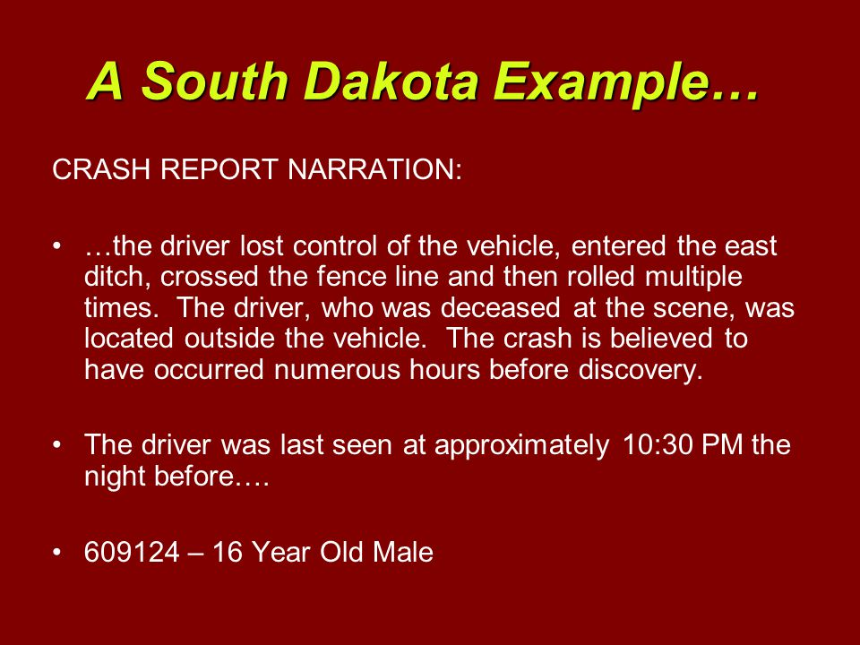 A South Dakota Example… CRASH REPORT NARRATION: …the driver lost control of the vehicle, entered the east ditch, crossed the fence line and then rolled multiple times.