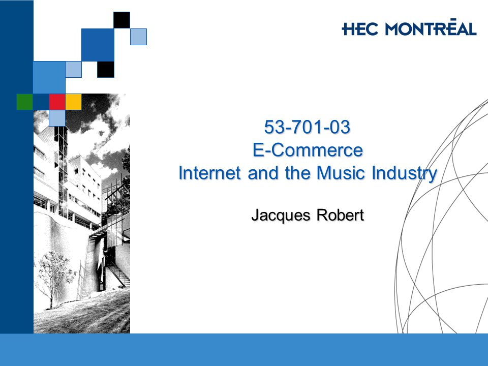 53-701-03 E-Commerce Internet and the Music Industry Jacques Robert