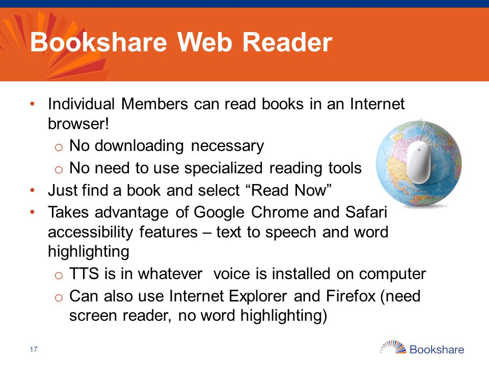 Bookshare Web Reader Individual Members can read books in an Internet browser! o No downloading necessary o No need to use specialized reading tools J
