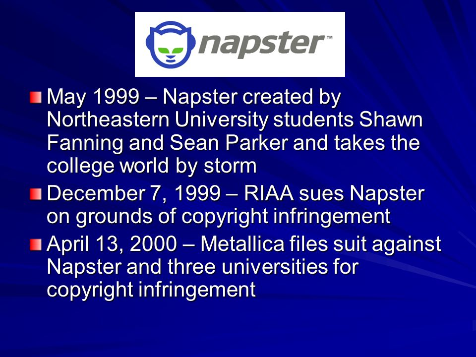 May 5, 2000 – Judge rules that Napster is in violation of DMCA October 31, 2000 – Napster announces that it will partner with Bertelsmann AG to develop subscription-based distribution March 2001 – Napster attempts file blocking and filtering techniques to eliminate copyrighted material from distribution