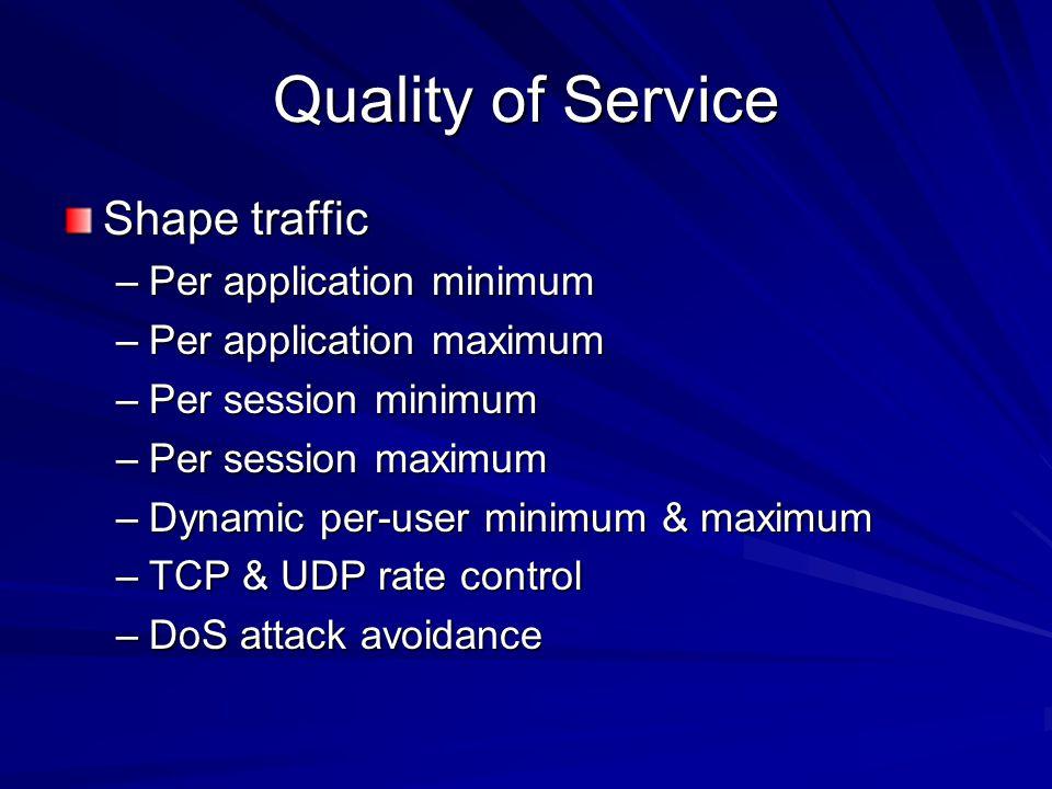 Quality of Service Shape traffic –Per application minimum –Per application maximum –Per session minimum –Per session maximum –Dynamic per-user minimum