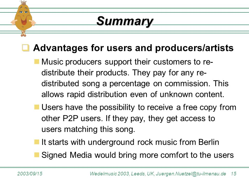 2003/09/15Wedelmusic 2003, Leeds, UK, Juergen.Nuetzel@tu-ilmenau.de 15 SummarySummary   Advantages for users and producers/artists Music producers s