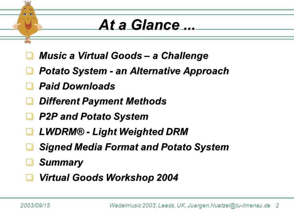 2003/09/15Wedelmusic 2003, Leeds, UK, Juergen.Nuetzel@tu-ilmenau.de 2 At a Glance...  Music a Virtual Goods – a Challenge  Potato System - an Altern