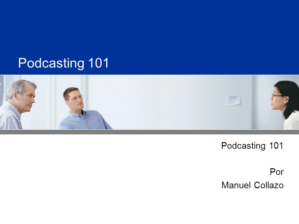 Podcasting 101 Por Manuel Collazo