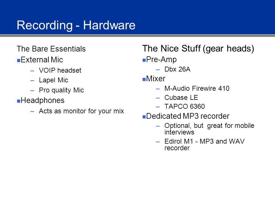 Recording Software - Mac Free/Cheap Audacity (free) QuickTime Broadcaster (free) GarageBand ($79) SoundStudio 2 ($49) Bias Deck LE ($99) Logic Express ($99) + - Rogue Amoeba Line-in - SoundFlower Pro-quality Bias Deck 3.5 ($399) Logic 7 ($999) Ableton Live 4 ($999)