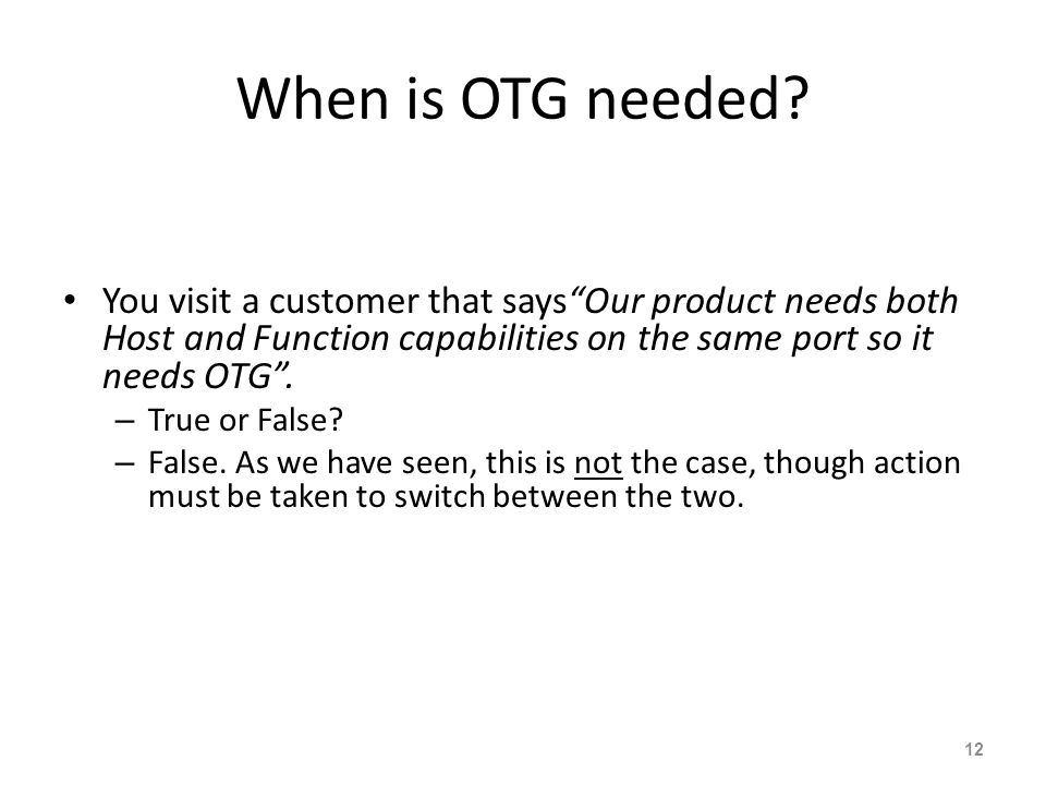 When is OTG needed.