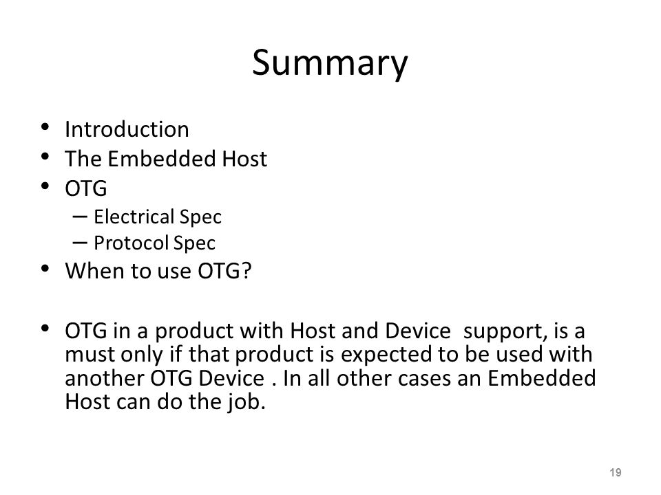 Summary Introduction The Embedded Host OTG – Electrical Spec – Protocol Spec When to use OTG.