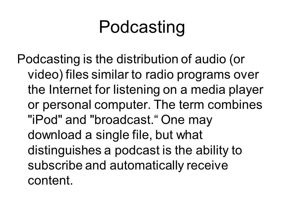 Podcasting Characteristics Listeners collect programs from a variety of sources and choose which they want to listen to.