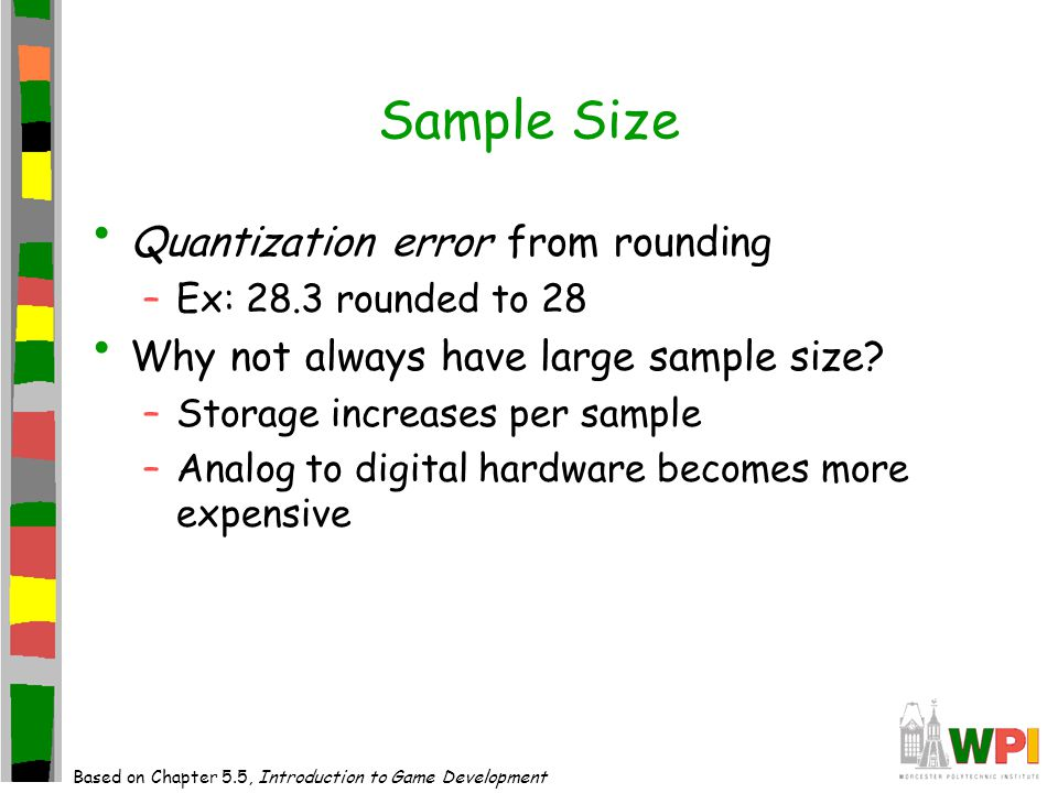 Sample Size Quantization error from rounding –Ex: 28.3 rounded to 28 Why not always have large sample size.