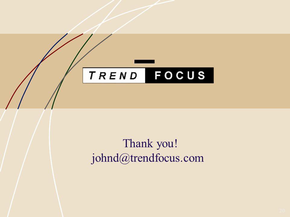 20 Thank you! johnd@trendfocus.com