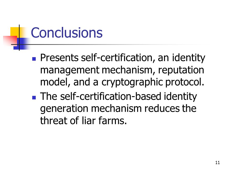 11 Conclusions Presents self-certification, an identity management mechanism, reputation model, and a cryptographic protocol.