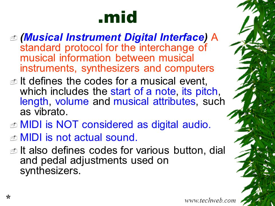 .mid  (Musical Instrument Digital Interface) A standard protocol for the interchange of musical information between musical instruments, synthesizers