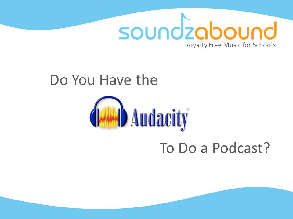 Royalty Free Music for Schools Do You Have the To Do a Podcast
