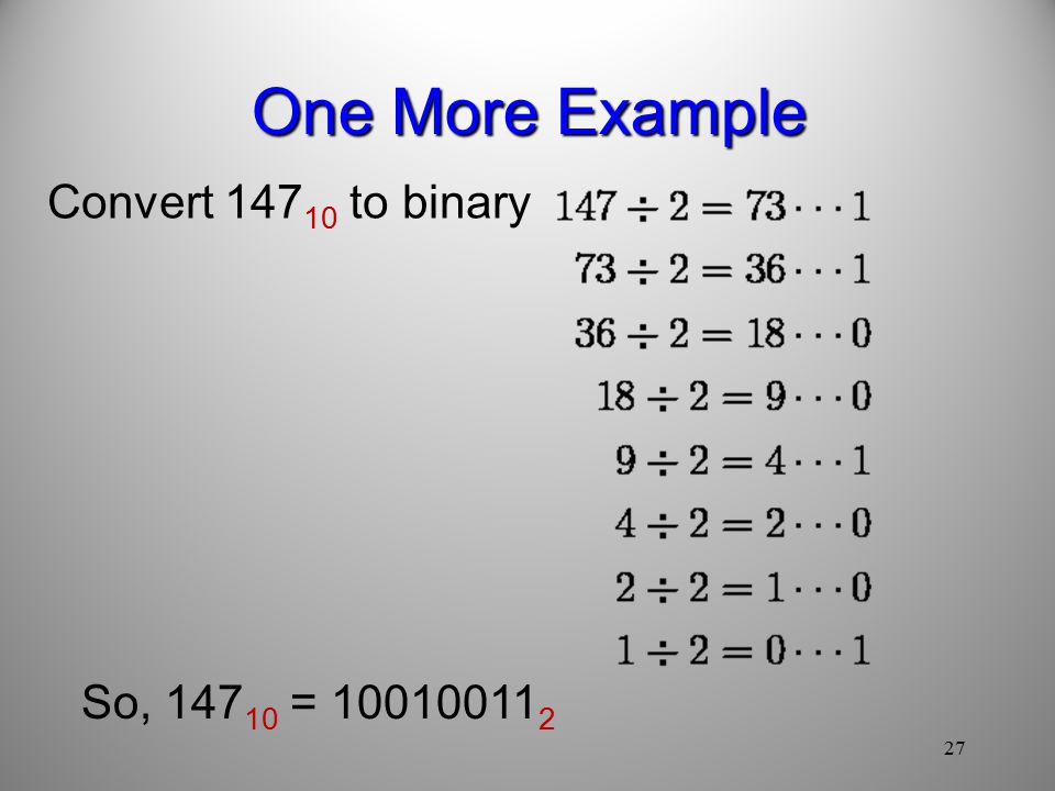27 One More Example Convert to binary So, =