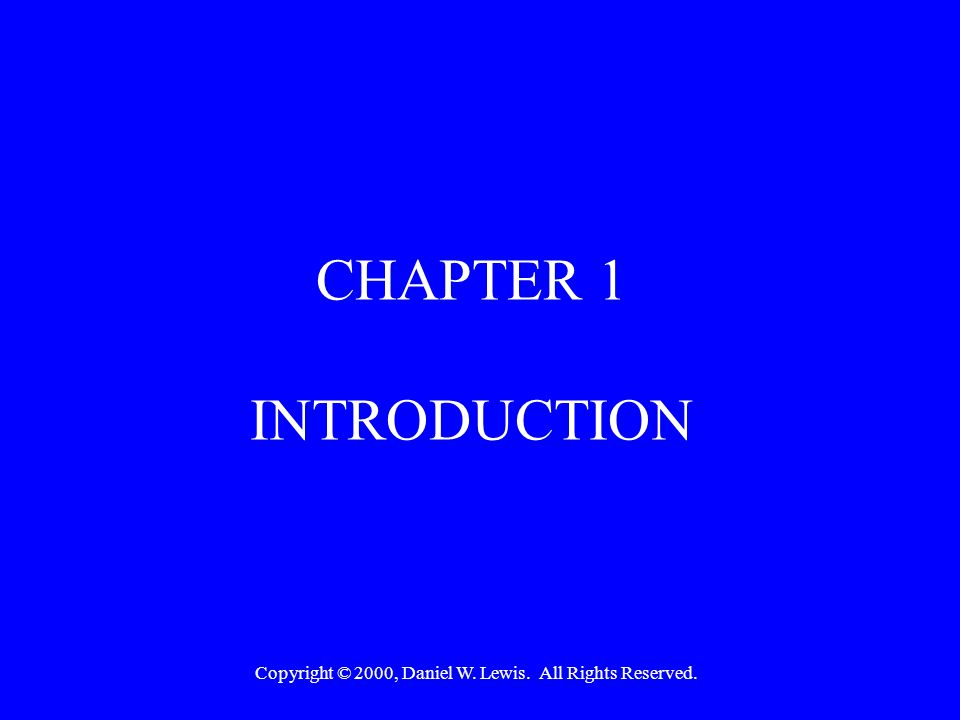 Copyright © 2000, Daniel W. Lewis. All Rights Reserved. CHAPTER 1 INTRODUCTION