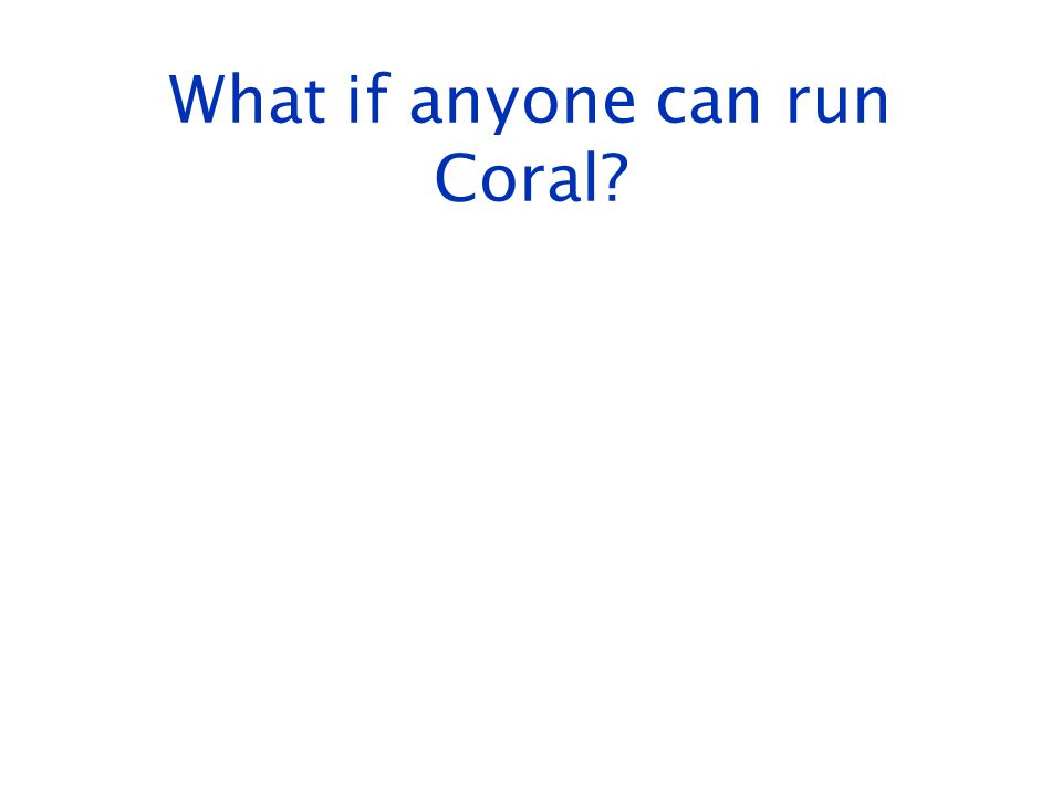 What if anyone can run Coral?