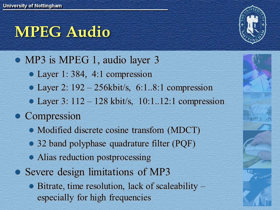 MPEG Audio MP3 is MPEG 1, audio layer 3 MP3 is MPEG 1, audio layer 3 Layer 1: 384, 4:1 compression Layer 1: 384, 4:1 compression Layer 2: 192 – 256kbi
